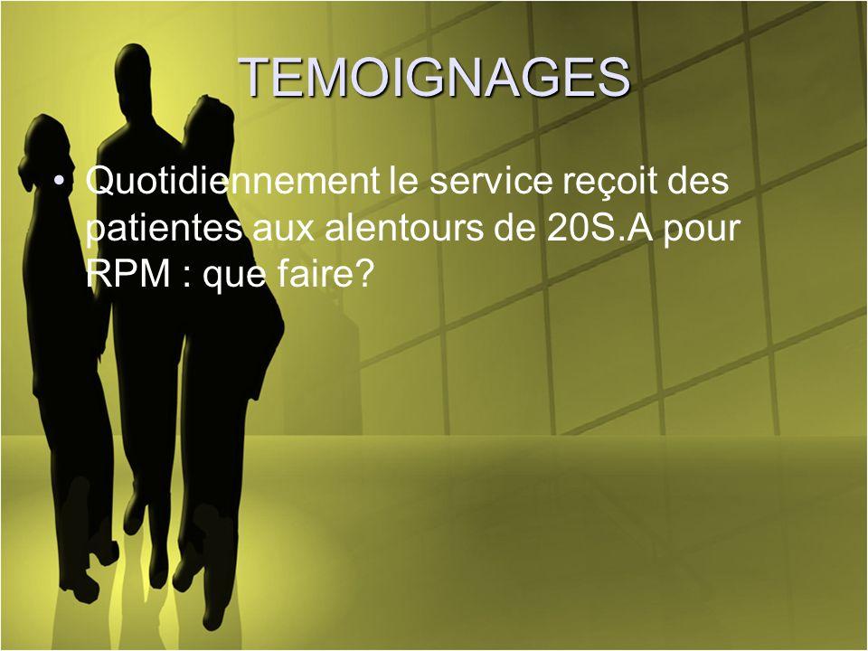 TEMOIGNAGES Quotidiennement le service reçoit des patientes aux alentours de 20S.A pour RPM : que faire?