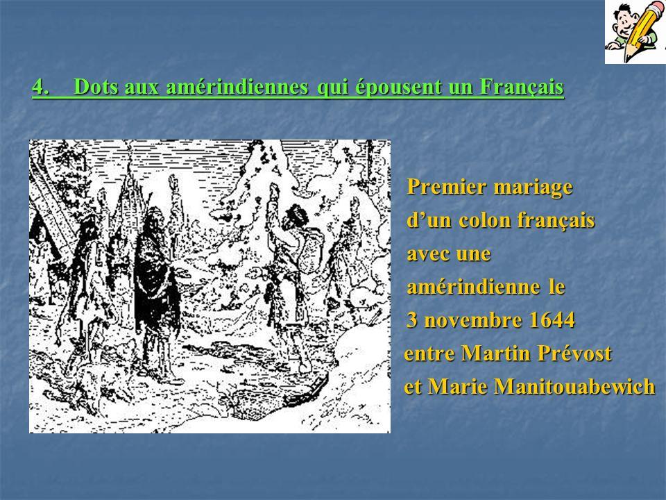4.Dots aux amérindiennes qui épousent un Français Premier mariage dun colon français avec une amérindienne le 3 novembre 1644 entre Martin Prévost ent