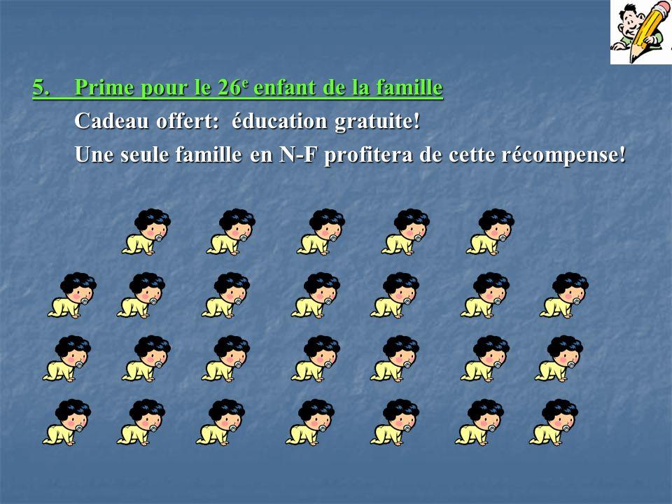 5.Prime pour le 26 e enfant de la famille Cadeau offert: éducation gratuite! Une seule famille en N-F profitera de cette récompense!
