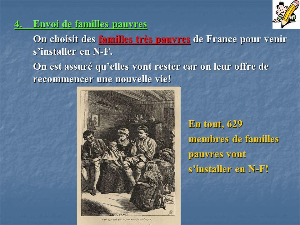 4.Envoi de familles pauvres On choisit des familles très pauvres de France pour venir sinstaller en N-F. On est assuré quelles vont rester car on leur