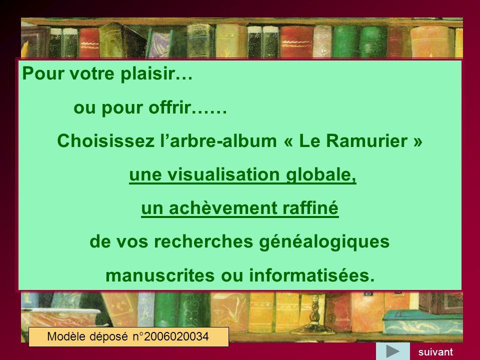 Pour votre plaisir… ou pour offrir…… Choisissez larbre-album « Le Ramurier » une visualisation globale, un achèvement raffiné de vos recherches généal