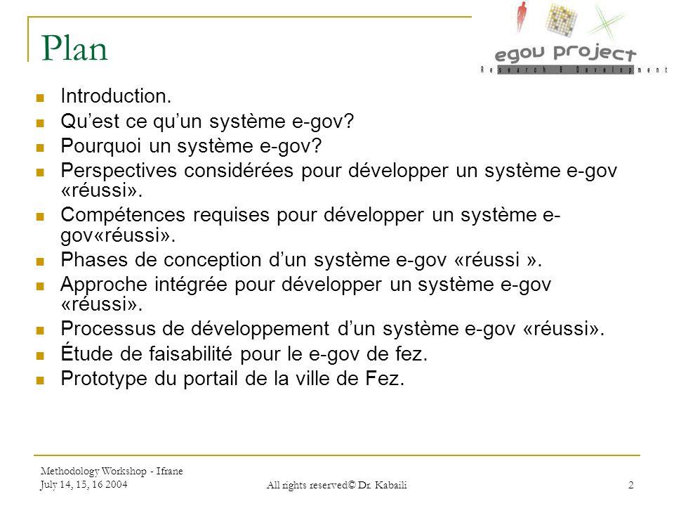 Methodology Workshop - Ifrane July 14, 15, 16 2004 All rights reserved© El Ghazali 13 Plan Étude de faisabilité pour le e-gov de fès.