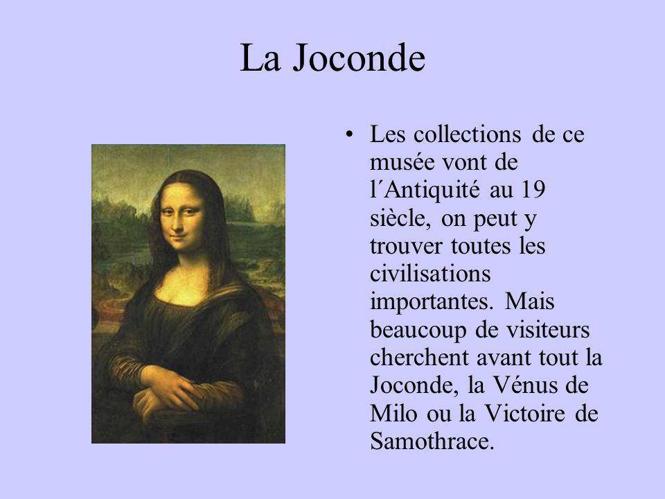 La Joconde Les collections de ce musée vont de l´Antiquité au 19 siècle, on peut y trouver toutes les civilisations importantes. Mais beaucoup de visi