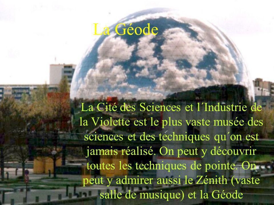 La Géode La Cité des Sciences et l´Industrie de la Violette est le plus vaste musée des sciences et des techniques qu´on est jamais réalisé. On peut y