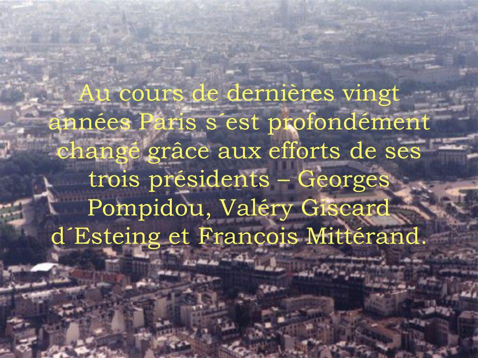 Au cours de dernières vingt années Paris s´est profondément changé grâce aux efforts de ses trois présidents – Georges Pompidou, Valéry Giscard d´Este