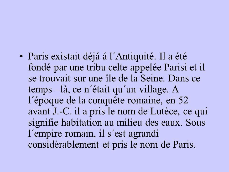 Paris existait déjá á l´Antiquité. Il a été fondé par une tribu celte appelée Parisi et il se trouvait sur une île de la Seine. Dans ce temps –là, ce