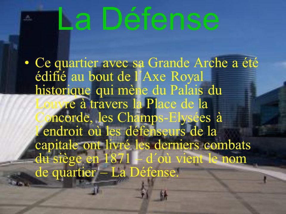 - les postes de travail confortables avec l´équipement le plus moderne en France - les logements luxueux La Défense est très moderne, très originale, c´est surtout le monde de commerce.