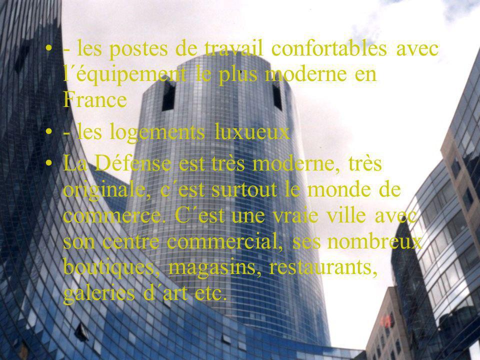 . - les postes de travail confortables avec l´équipement le plus moderne en France - les logements luxueux La Défense est très moderne, très originale