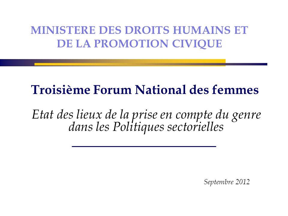 Troisième Forum National des femmes Etat des lieux de la prise en compte du genre dans les Politiques sectorielles Septembre 2012 MINISTERE DES DROITS HUMAINS ET DE LA PROMOTION CIVIQUE