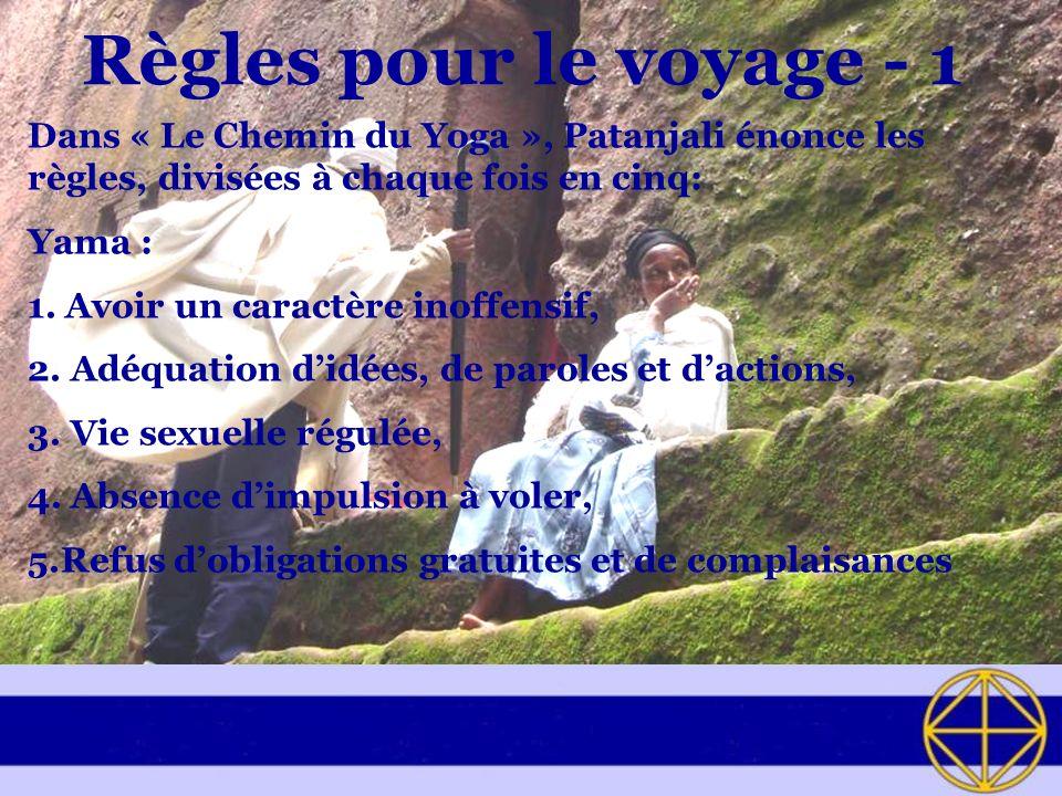 Règles pour le voyage - 1 Dans « Le Chemin du Yoga », Patanjali énonce les règles, divisées à chaque fois en cinq: Yama : 1.