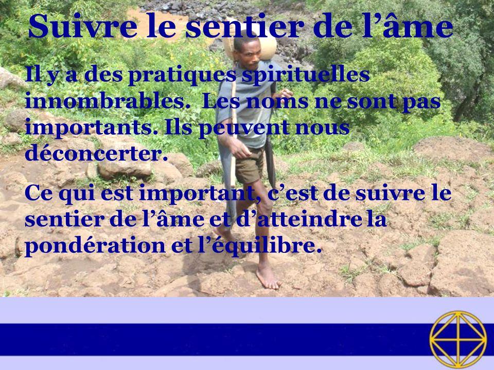 Suivre le sentier de lâme Il y a des pratiques spirituelles innombrables.