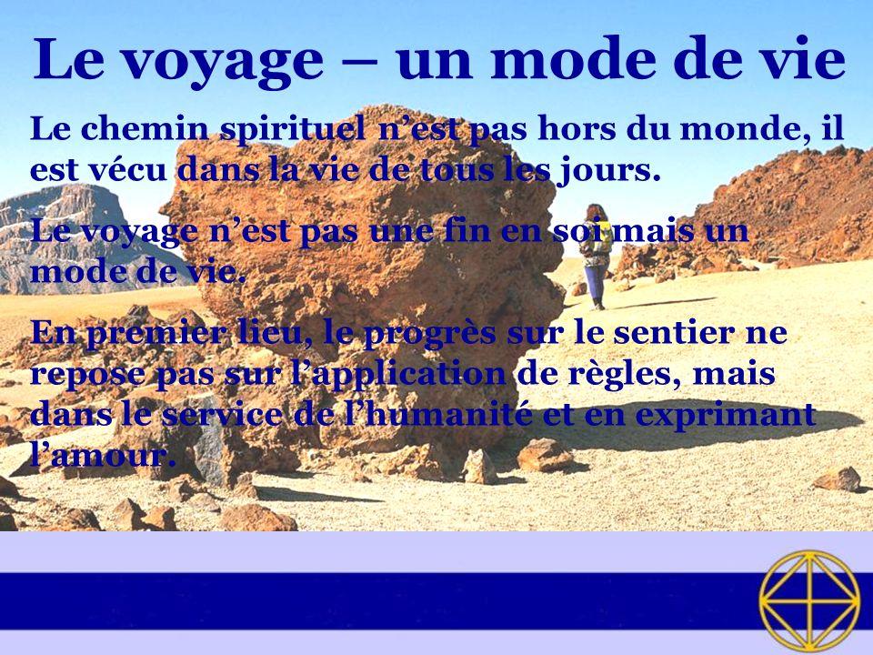 Le voyage – un mode de vie Le chemin spirituel nest pas hors du monde, il est vécu dans la vie de tous les jours.