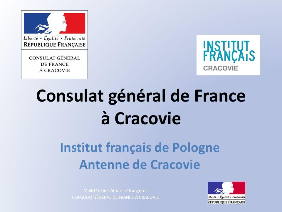 Ministère des Affaires étrangères CONSULAT GÉNÉRAL DE FRANCE À CRACOVIE MonConsulat.fr – portail au service des Français enregistrés auprès de leur consulat