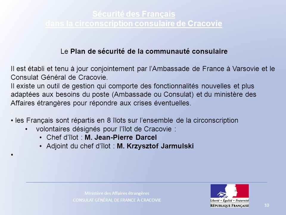 Ministère des Affaires étrangères CONSULAT GÉNÉRAL DE FRANCE À CRACOVIE 10 Le Plan de sécurité de la communauté consulaire Il est établi et tenu à jou