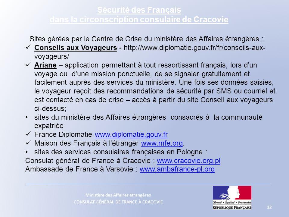 Ministère des Affaires étrangères CONSULAT GÉNÉRAL DE FRANCE À CRACOVIE 12 Sites gérées par le Centre de Crise du ministère des Affaires étrangères :