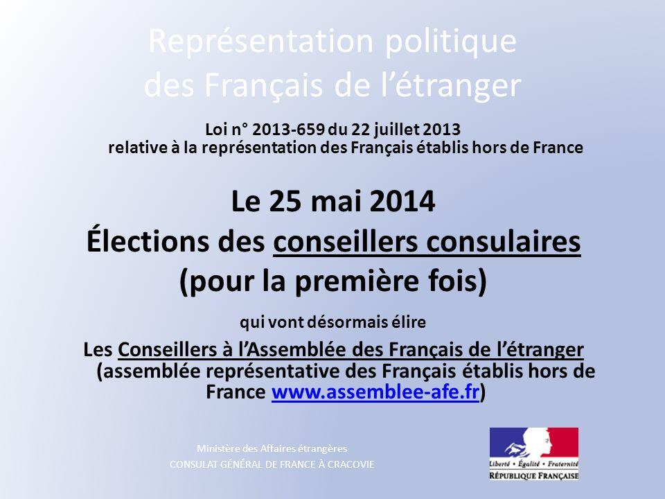 Ministère des Affaires étrangères CONSULAT GÉNÉRAL DE FRANCE À CRACOVIE Représentation politique des Français de létranger Loi n° 2013-659 du 22 juill