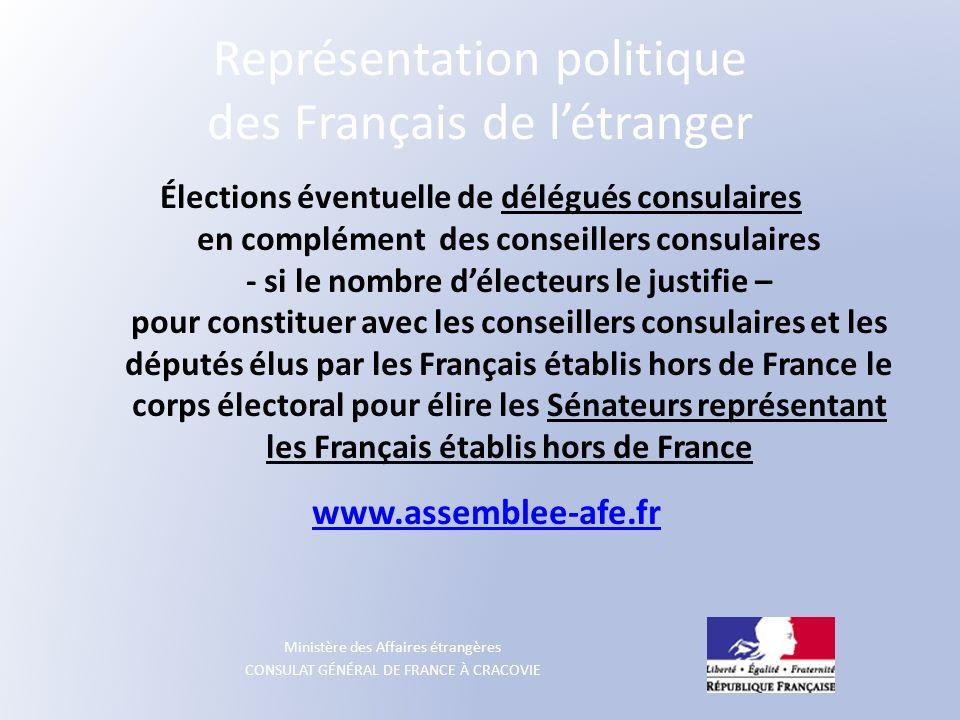 Ministère des Affaires étrangères CONSULAT GÉNÉRAL DE FRANCE À CRACOVIE Représentation politique des Français de létranger Élections éventuelle de dél