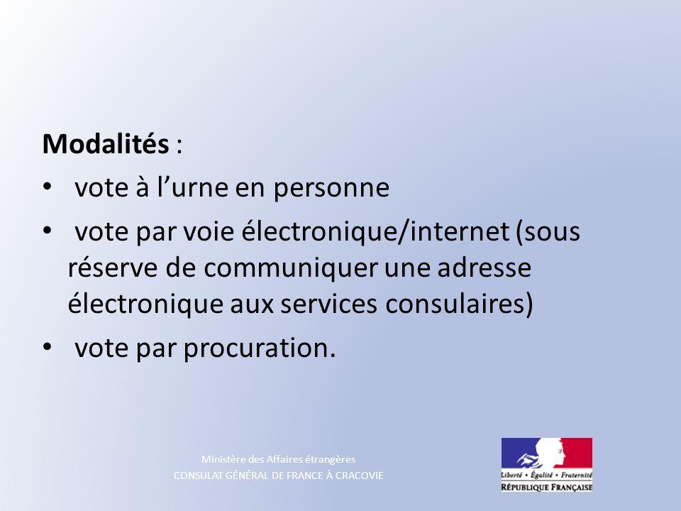Ministère des Affaires étrangères CONSULAT GÉNÉRAL DE FRANCE À CRACOVIE Modalités : vote à lurne en personne vote par voie électronique/internet (sous
