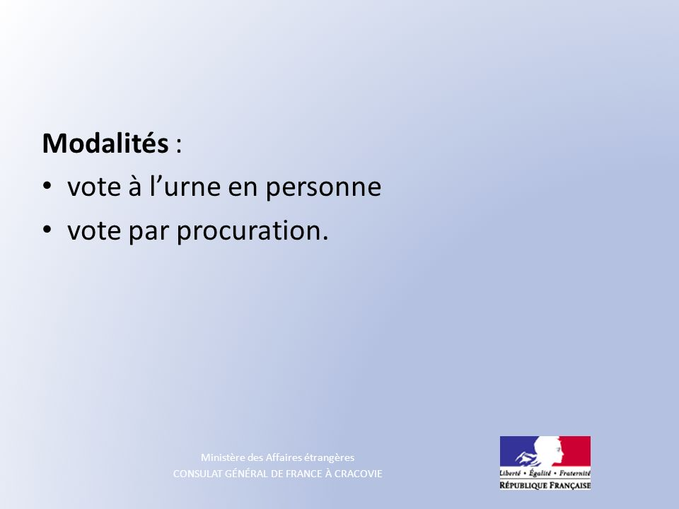 Ministère des Affaires étrangères CONSULAT GÉNÉRAL DE FRANCE À CRACOVIE Modalités : vote à lurne en personne vote par procuration.