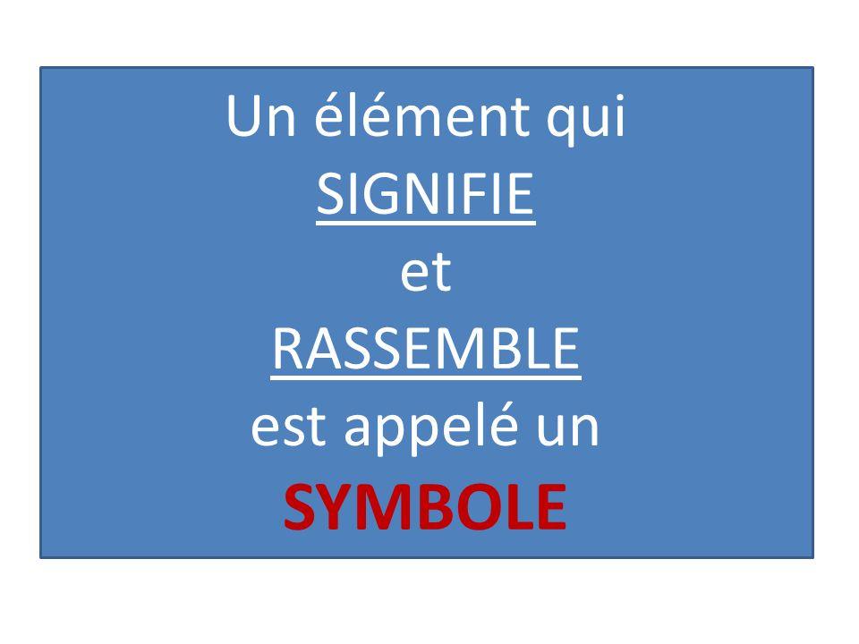 Un élément qui SIGNIFIE et RASSEMBLE est appelé un SYMBOLE