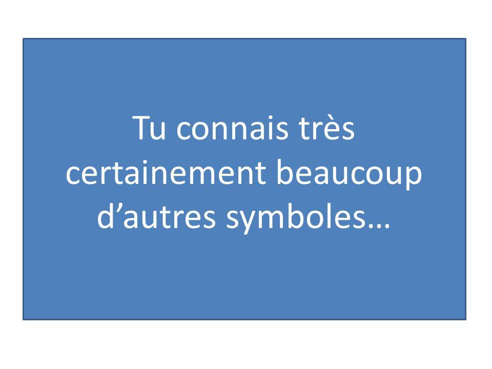 Tu connais très certainement beaucoup dautres symboles…