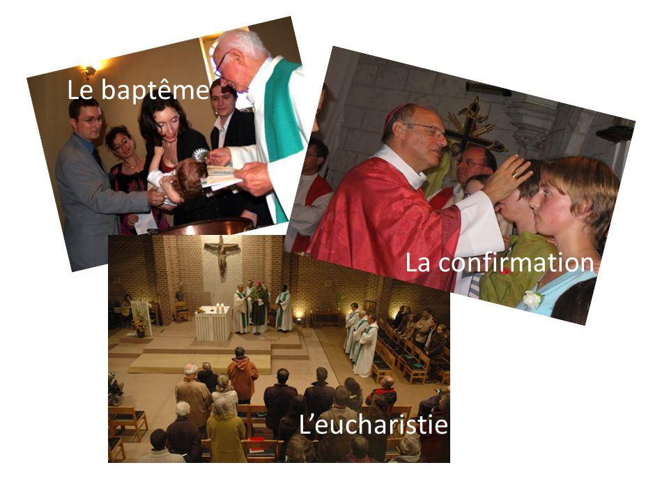 Le baptême Leucharistie La confirmation