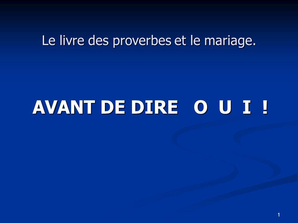 1 Le livre des proverbes et le mariage. AVANT DE DIRE O U I !