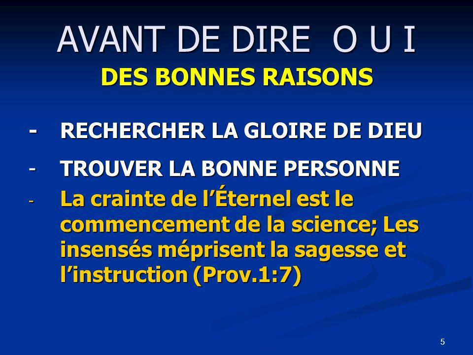 5 AVANT DE DIRE O U I DES BONNES RAISONS -RECHERCHER LA GLOIRE DE DIEU -TROUVER LA BONNE PERSONNE - La crainte de lÉternel est le commencement de la s