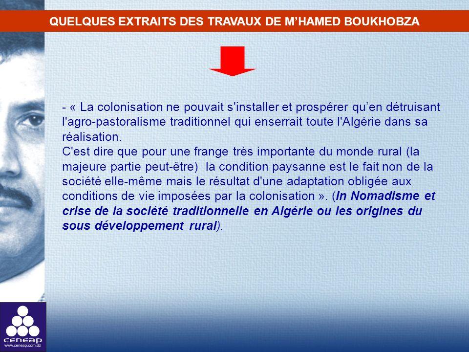 - « La colonisation ne pouvait s'installer et prospérer quen détruisant l'agro-pastoralisme traditionnel qui enserrait toute l'Algérie dans sa réalisa