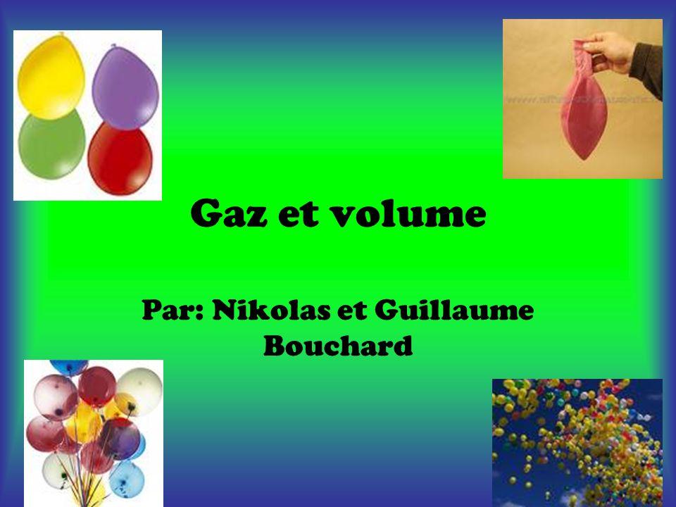 Gaz et volume Par: Nikolas et Guillaume Bouchard