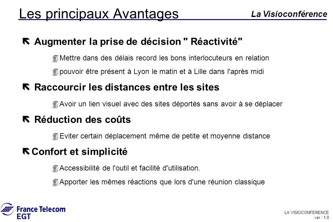 LA VISIOCONFERENCE ver : 1.0 La Visioconférence Les principaux Avantages ë Augmenter la prise de décision