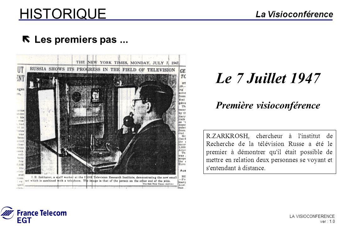 LA VISIOCONFERENCE ver : 1.0 La Visioconférence HISTORIQUE Le 7 Juillet 1947 Première visioconférence ë Les premiers pas... R.ZARKROSH, chercheur à l'