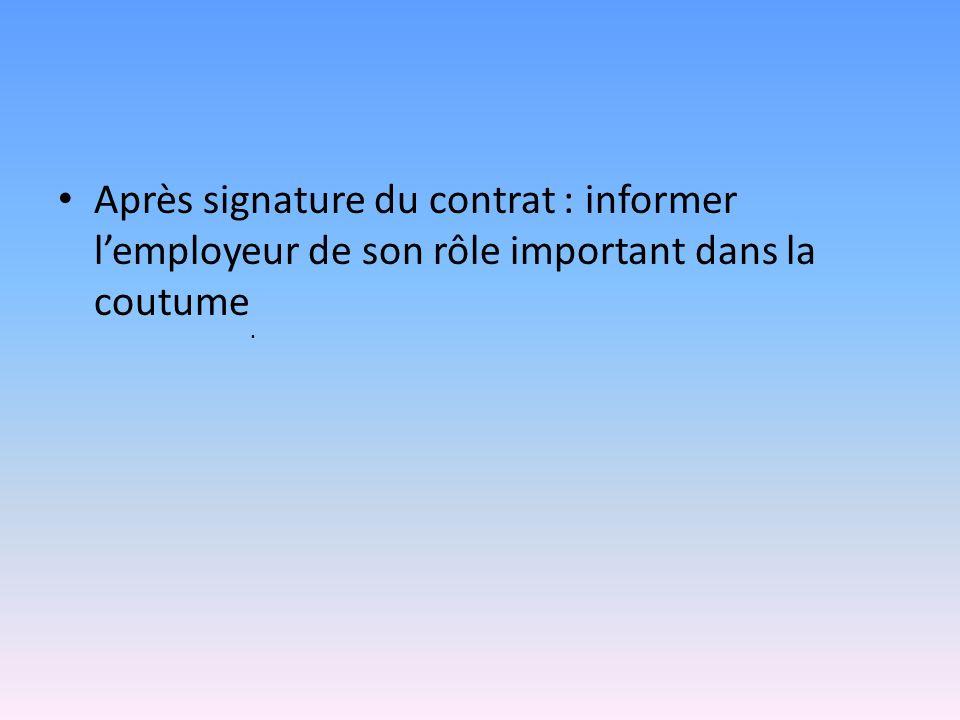 Après signature du contrat : informer lemployeur de son rôle important dans la coutume.