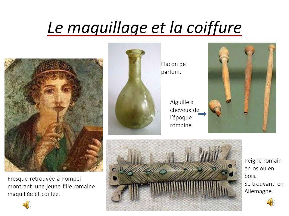 Le maquillage et la coiffure Fresque retrouvée à Pompei montrant une jeune fille romaine maquillée et coiffée. Flacon de parfum. Aiguille à cheveux de