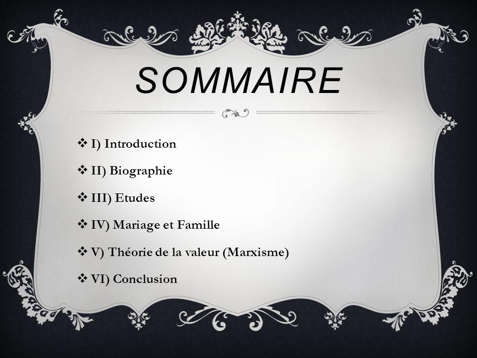 SOMMAIRE I) Introduction II) Biographie III) Etudes IV) Mariage et Famille V) Théorie de la valeur (Marxisme) VI) Conclusion