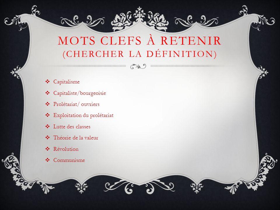 MOTS CLEFS À RETENIR (CHERCHER LA DÉFINITION) Capitalisme Capitaliste/bourgeoisie Prolétariat/ ouvriers Exploitation du prolétariat Lutte des classes
