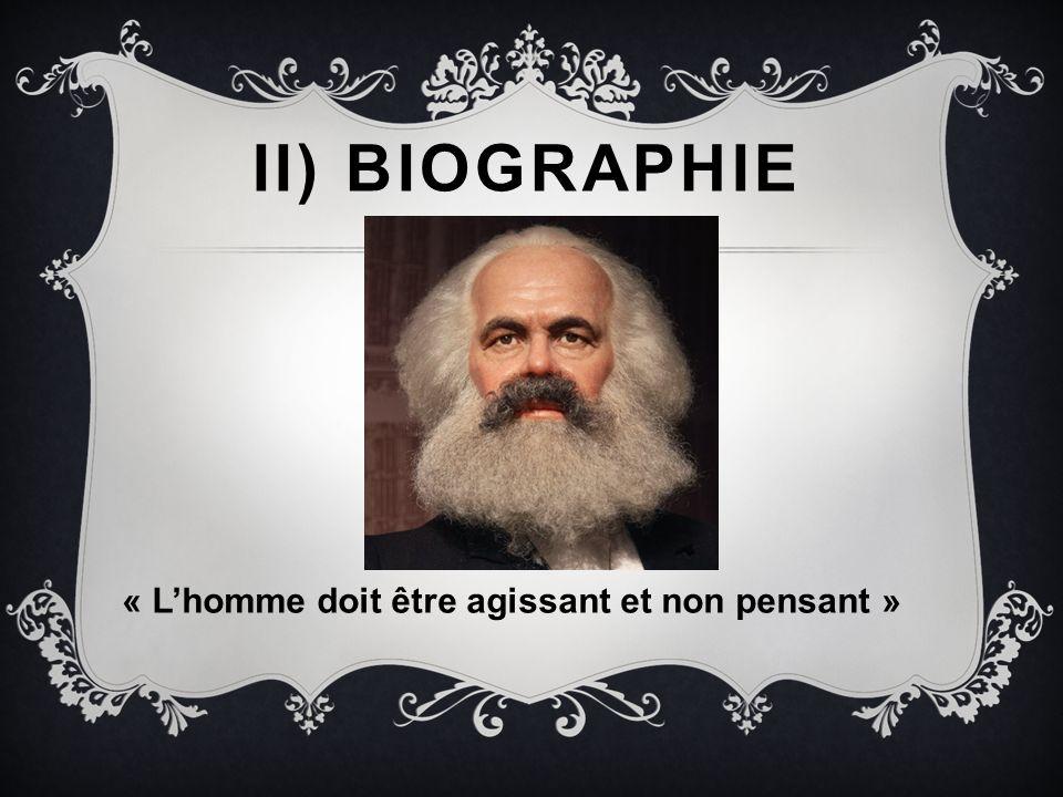 II) BIOGRAPHIE « Lhomme doit être agissant et non pensant »