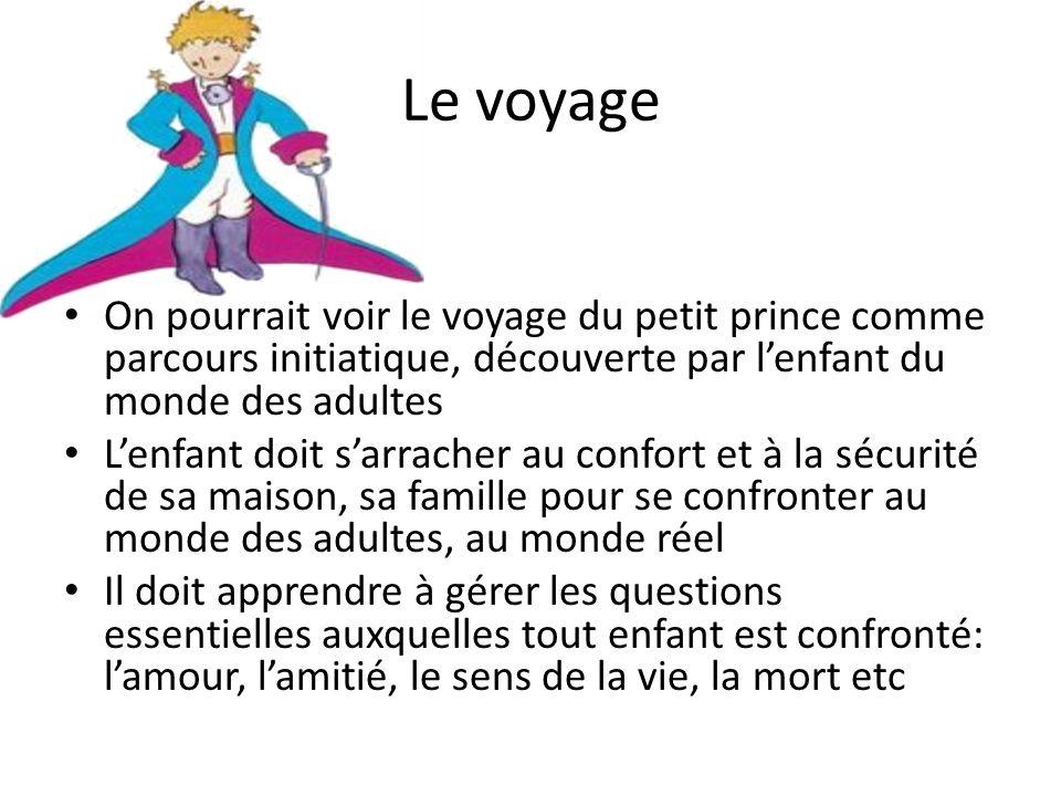 Le voyage On pourrait voir le voyage du petit prince comme parcours initiatique, découverte par lenfant du monde des adultes Lenfant doit sarracher au