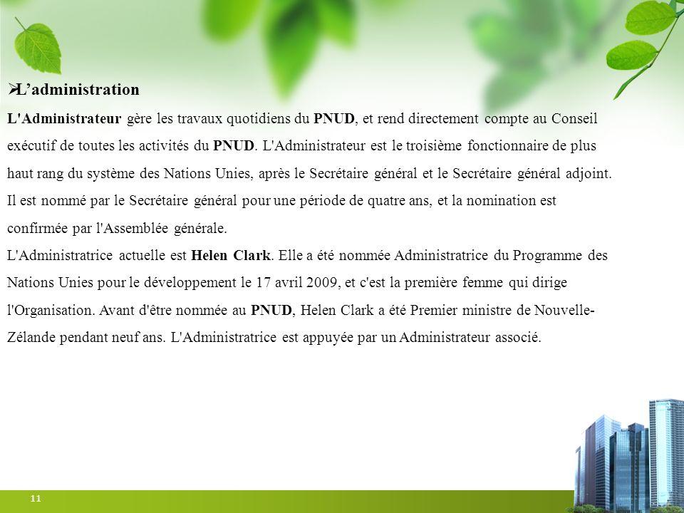 11 Ladministration L'Administrateur gère les travaux quotidiens du PNUD, et rend directement compte au Conseil exécutif de toutes les activités du PNU