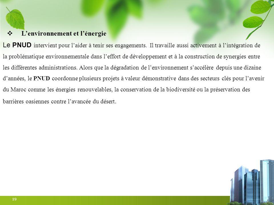 19 Le PNUD intervient pour laider à tenir ses engagements. Il travaille aussi activement à lintégration de la problématique environnementale dans leff