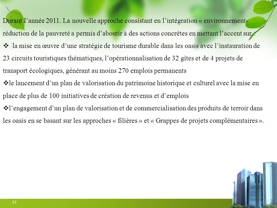 21 Durant lannée 2011. La nouvelle approche consistant en lintégration « environnement- réduction de la pauvreté a permis daboutir à des actions concr