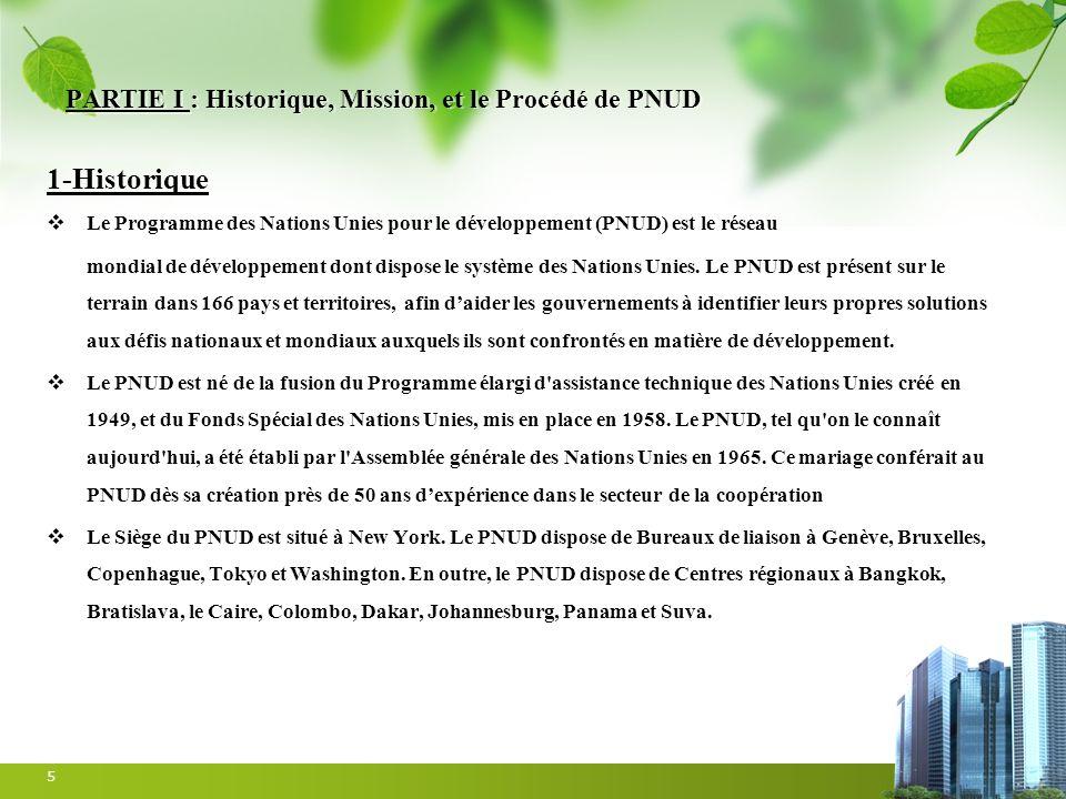 PARTIE I : Historique, Mission, et le Procédé de PNUD 1-Historique Le Programme des Nations Unies pour le développement (PNUD) est le réseau mondial d
