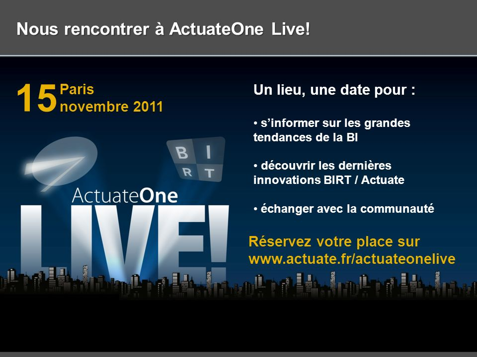 20 Actuate Corporation © 2010 Nous rencontrer à ActuateOne Live! ONE Unified BIRT user experience Unified, seamless environment Intuitive and discover