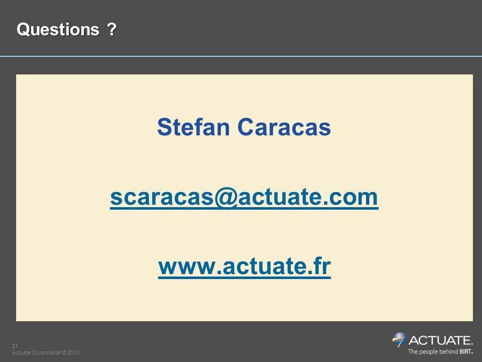21 Actuate Corporation © 2010 Questions ? Stefan Caracas scaracas@actuate.com www.actuate.fr