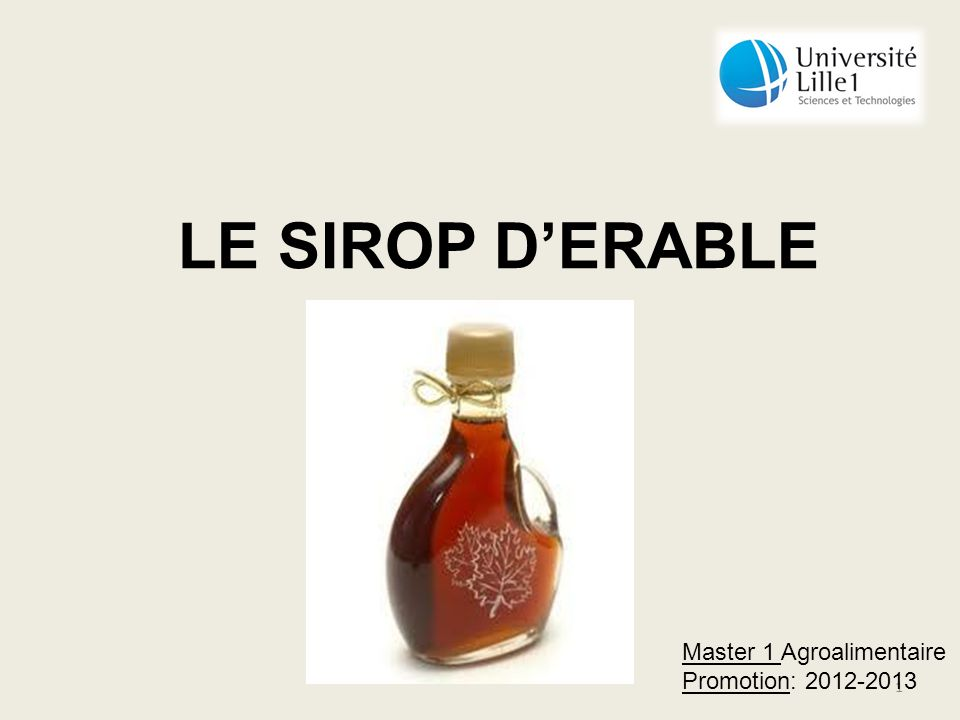 1 LE SIROP DERABLE Master 1 Agroalimentaire Promotion: 2012-2013
