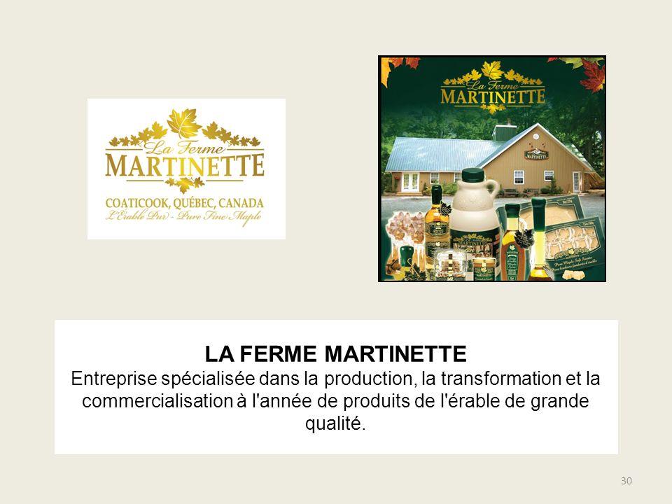 LA FERME MARTINETTE Entreprise spécialisée dans la production, la transformation et la commercialisation à l'année de produits de l'érable de grande q