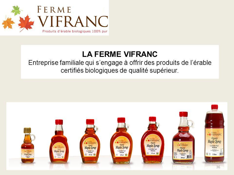 LA FERME VIFRANC Entreprise familiale qui sengage à offrir des produits de lérable certifiés biologiques de qualité supérieur. 36