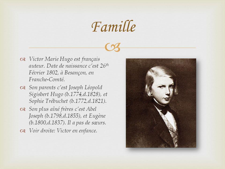Famille Victor Marie Hugo est français auteur. Date de naissance cest 26 th Février 1802, à Besançon, en Franche-Comté. Son parents cest Joseph Léopol