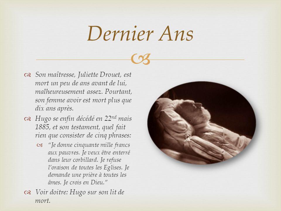 Dernier Ans Son maîtresse, Juliette Drouet, est mort un peu de ans avant de lui, malheureusement assez.