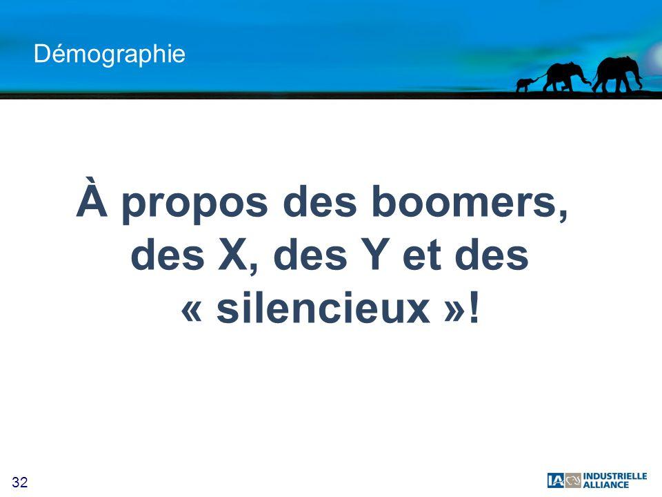 32 Démographie À propos des boomers, des X, des Y et des « silencieux »!